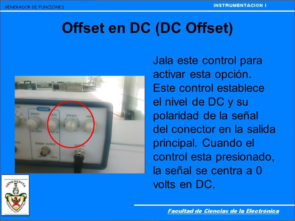Offset en DC (DC Offset) Jala este control para activar esta opción. Este control establece el nivel de DC y su polaridad de la señal del conector en