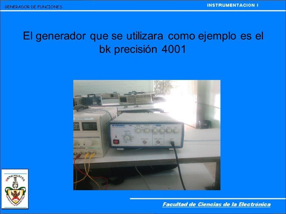 El generador que se utilizara como ejemplo es el bk precisión 4001