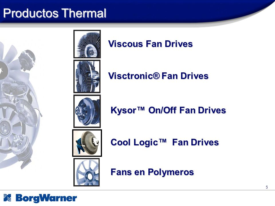 5 Productos Thermal Viscous Fan Drives Visctronic® Fan Drives Kysor On/Off Fan Drives Fans en Polymeros Cool Logic Fan Drives