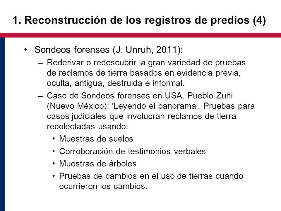 1. Reconstrucción de los registros de predios (4) Sondeos forenses (J. Unruh, 2011): –Rederivar o redescubrir la gran variedad de pruebas de reclamos