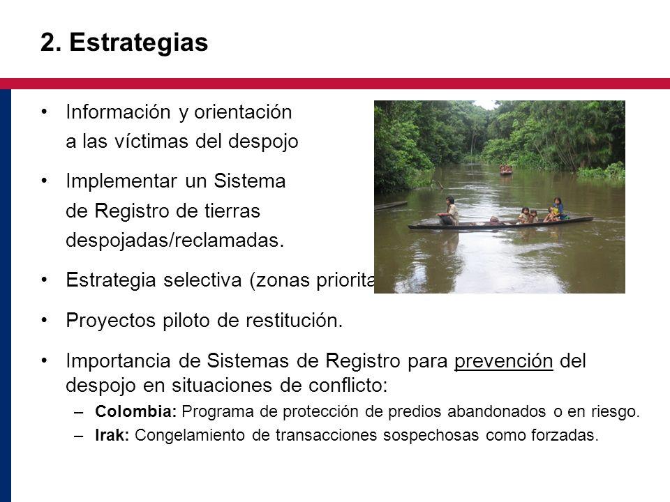 2. Estrategias Información y orientación a las víctimas del despojo Implementar un Sistema de Registro de tierras despojadas/reclamadas. Estrategia se