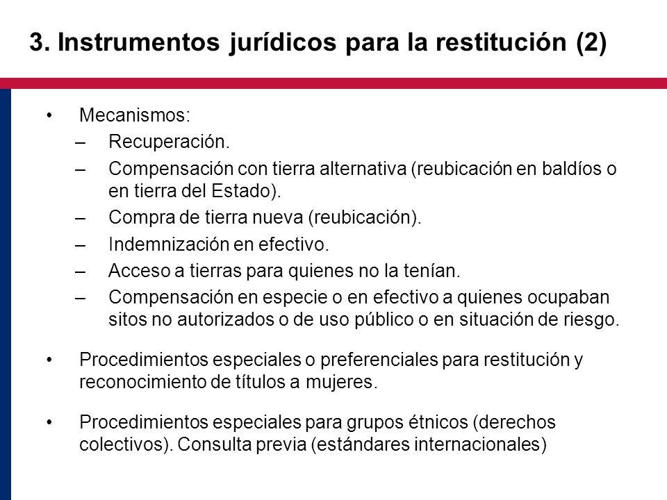 3. Instrumentos jurídicos para la restitución (2) Mecanismos: –Recuperación. –Compensación con tierra alternativa (reubicación en baldíos o en tierra