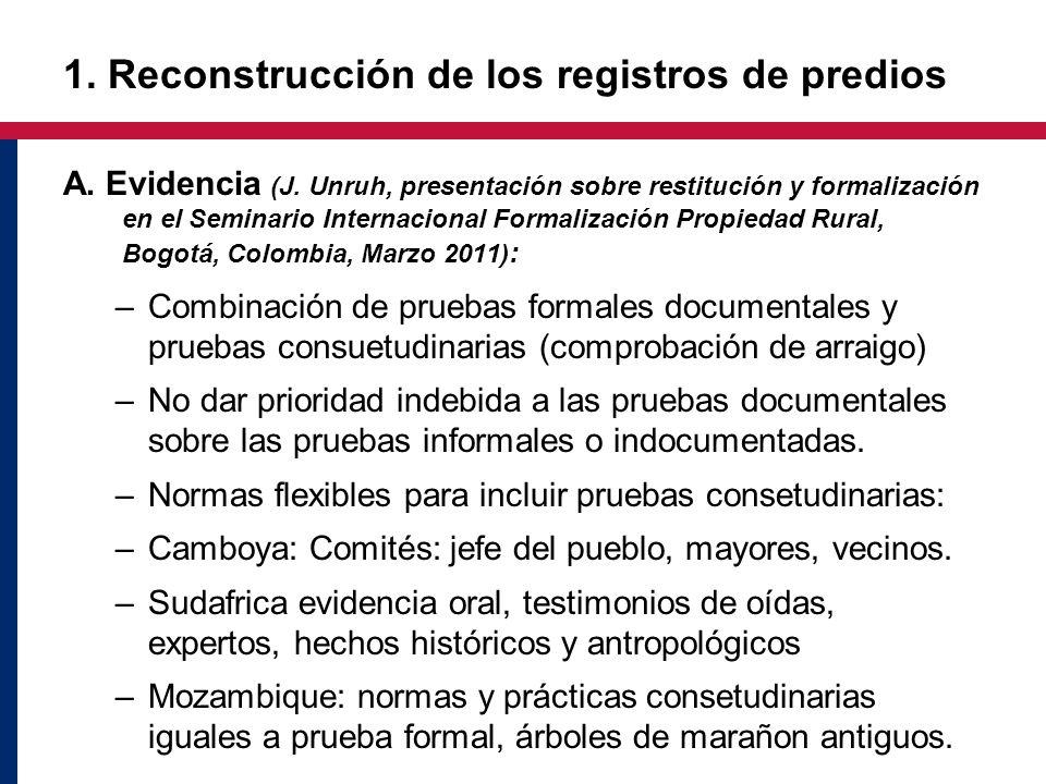 1. Reconstrucción de los registros de predios A. Evidencia (J. Unruh, presentación sobre restitución y formalización en el Seminario Internacional For