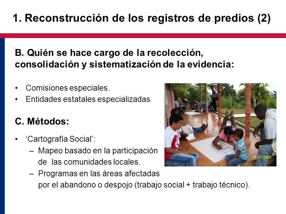 1. Reconstrucción de los registros de predios (2) B. Quién se hace cargo de la recolección, consolidación y sistematización de la evidencia: Comisione