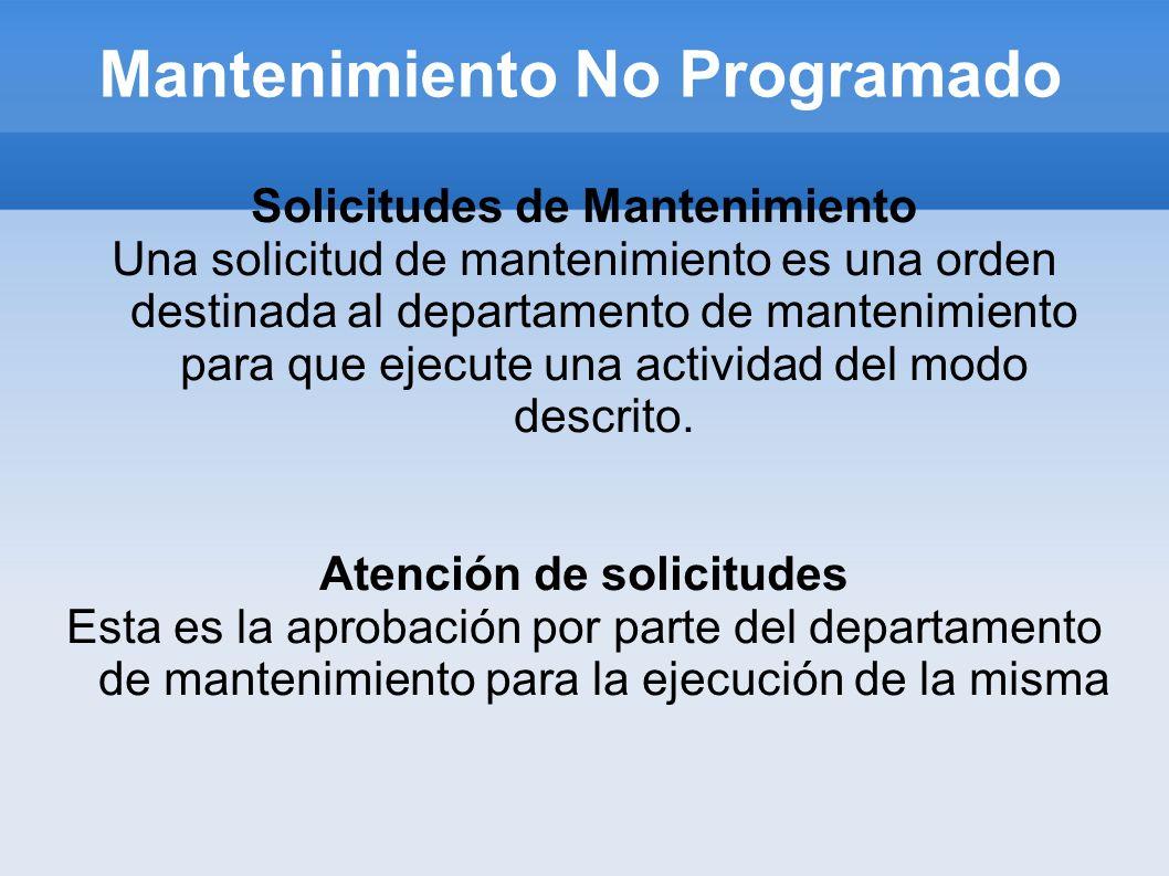 Mantenimiento No Programado Solicitudes de Mantenimiento Una solicitud de mantenimiento es una orden destinada al departamento de mantenimiento para q