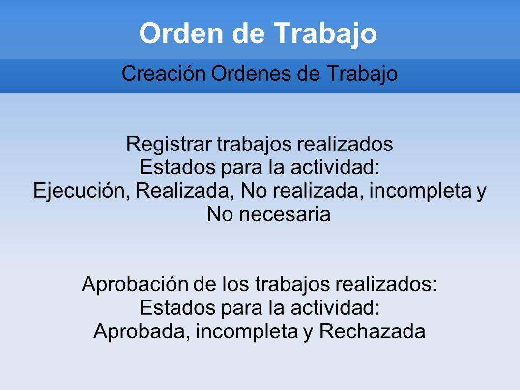 Orden de Trabajo Creación Ordenes de Trabajo Registrar trabajos realizados Estados para la actividad: Ejecución, Realizada, No realizada, incompleta y