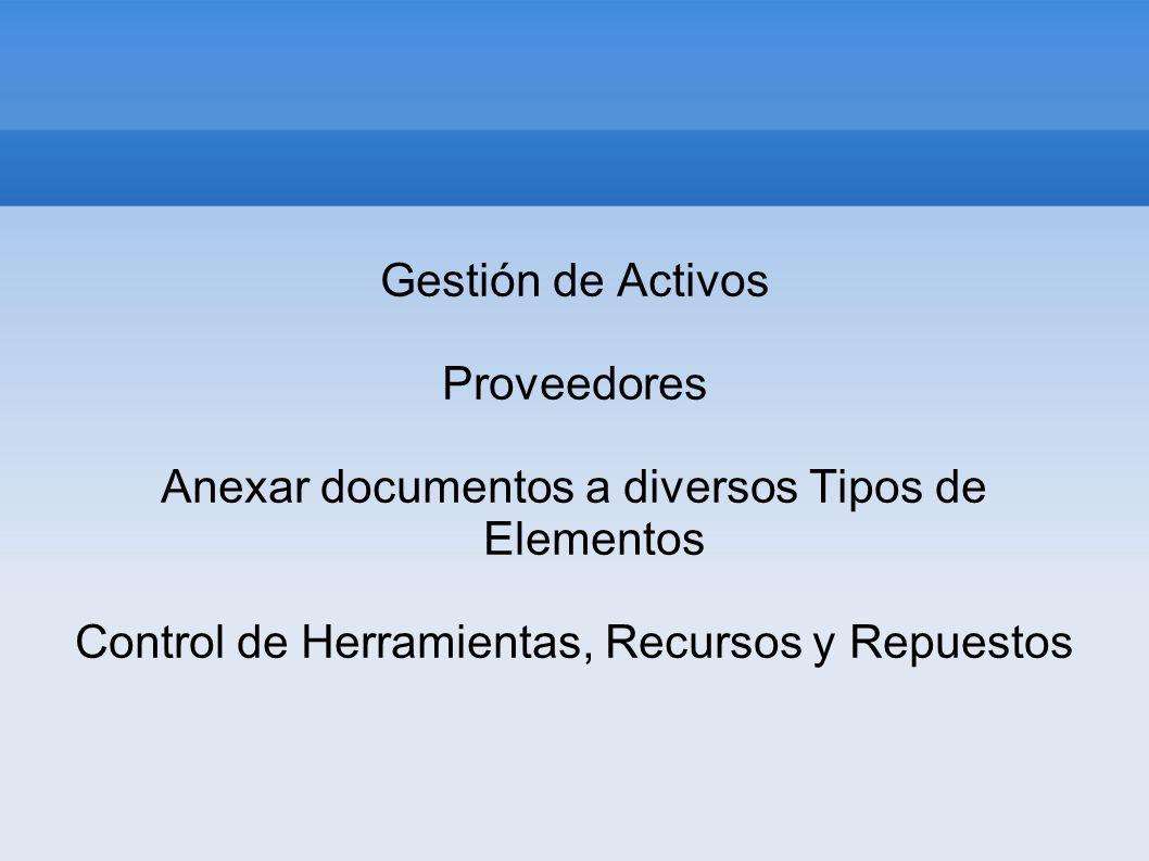 Gestión de Activos Proveedores Anexar documentos a diversos Tipos de Elementos Control de Herramientas, Recursos y Repuestos