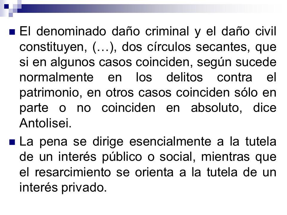 El denominado daño criminal y el daño civil constituyen, (…), dos círculos secantes, que si en algunos casos coinciden, según sucede normalmente en lo