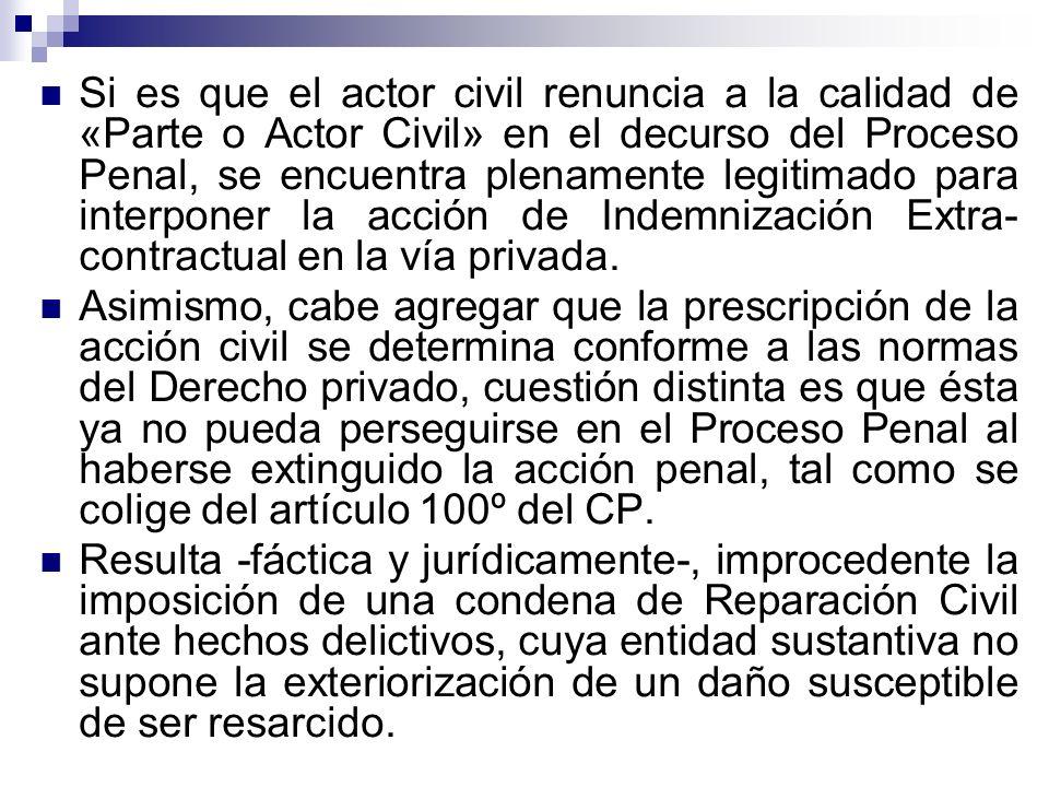 Si es que el actor civil renuncia a la calidad de «Parte o Actor Civil» en el decurso del Proceso Penal, se encuentra plenamente legitimado para inter