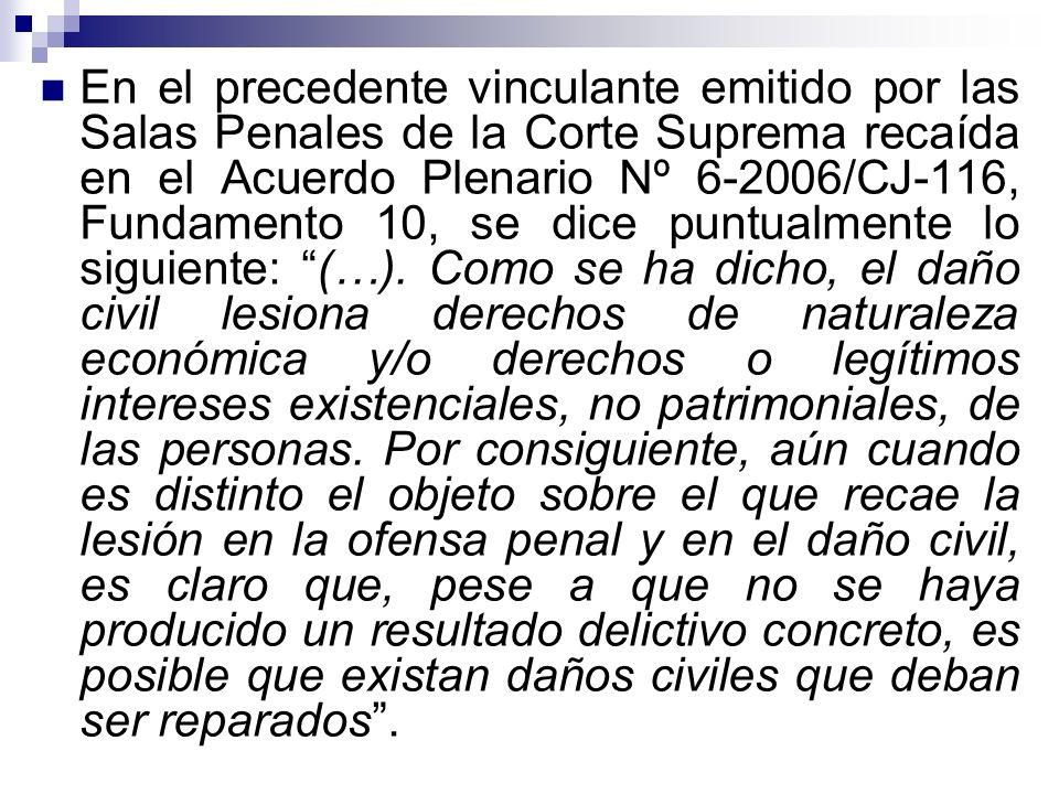 En el precedente vinculante emitido por las Salas Penales de la Corte Suprema recaída en el Acuerdo Plenario Nº 6-2006/CJ-116, Fundamento 10, se dice