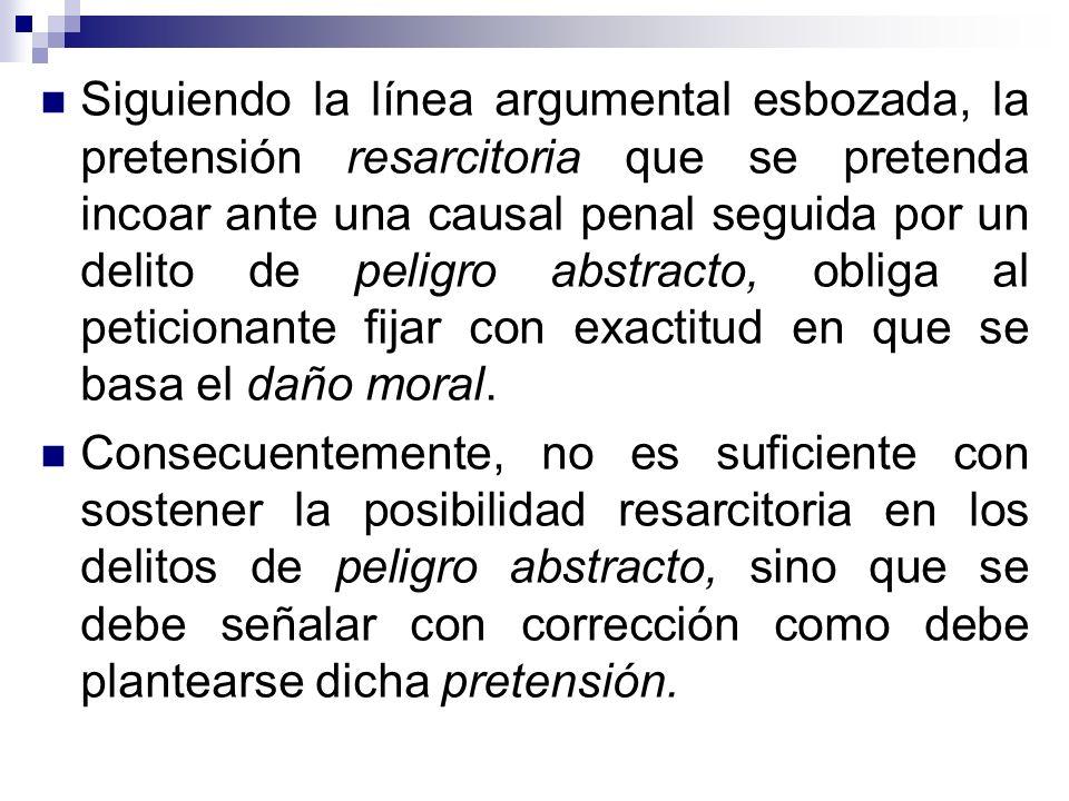 Siguiendo la línea argumental esbozada, la pretensión resarcitoria que se pretenda incoar ante una causal penal seguida por un delito de peligro abstr