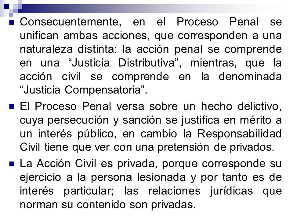 Consecuentemente, en el Proceso Penal se unifican ambas acciones, que corresponden a una naturaleza distinta: la acción penal se comprende en una Just