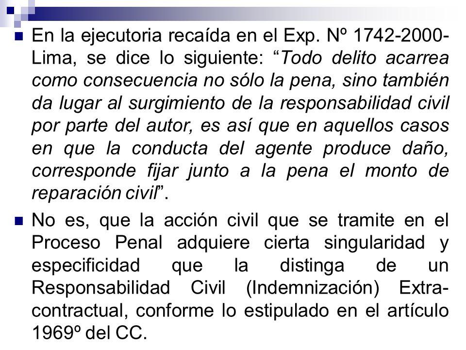En la ejecutoria recaída en el Exp. Nº 1742-2000- Lima, se dice lo siguiente: Todo delito acarrea como consecuencia no sólo la pena, sino también da l