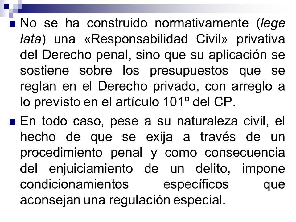 No se ha construido normativamente (lege lata) una «Responsabilidad Civil» privativa del Derecho penal, sino que su aplicación se sostiene sobre los p
