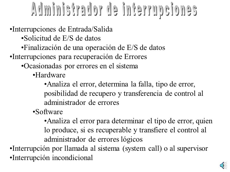 Interrupciones de Entrada/Salida Solicitud de E/S de datos Finalización de una operación de E/S de datos Interrupciones para recuperación de Errores O
