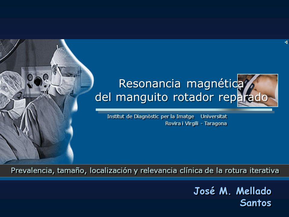Institut de Diagnòstic per la Imatge Universitat Rovira i Virgili - Taragona José M. Mellado Santos Resonancia magnética del manguito rotador reparado