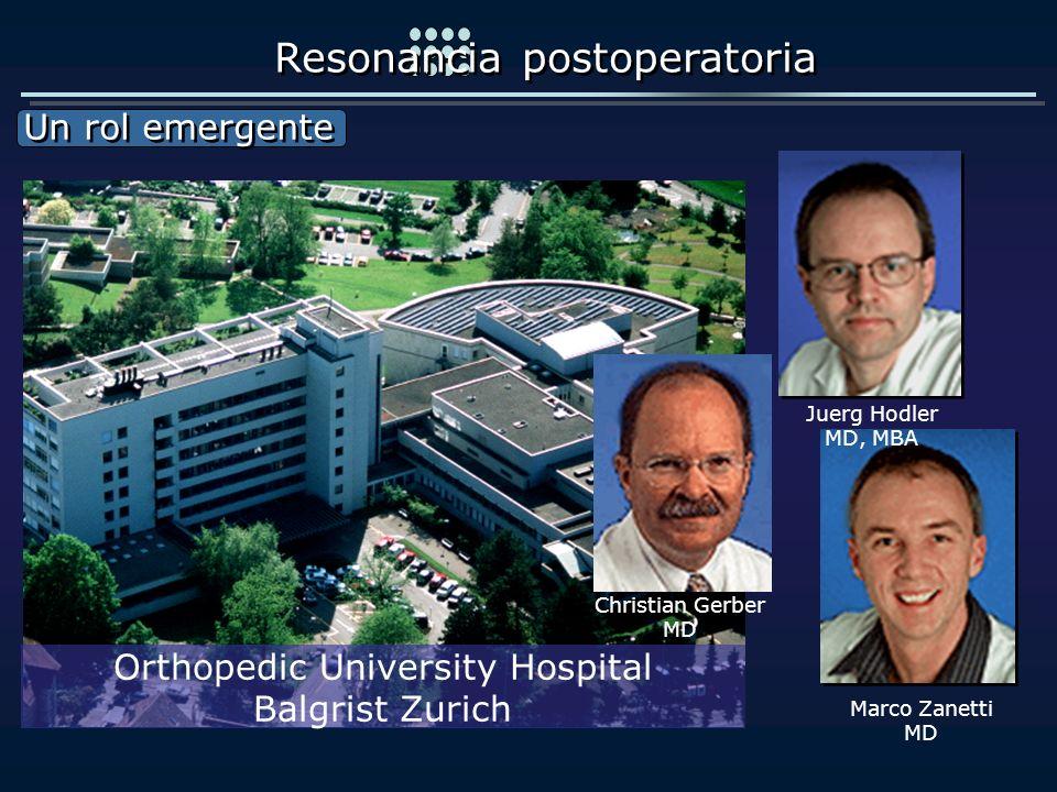 Un rol emergente Un rol emergente Resonancia postoperatoria Orthopedic University Hospital Balgrist Zurich Juerg Hodler MD, MBA Marco Zanetti MD Chris
