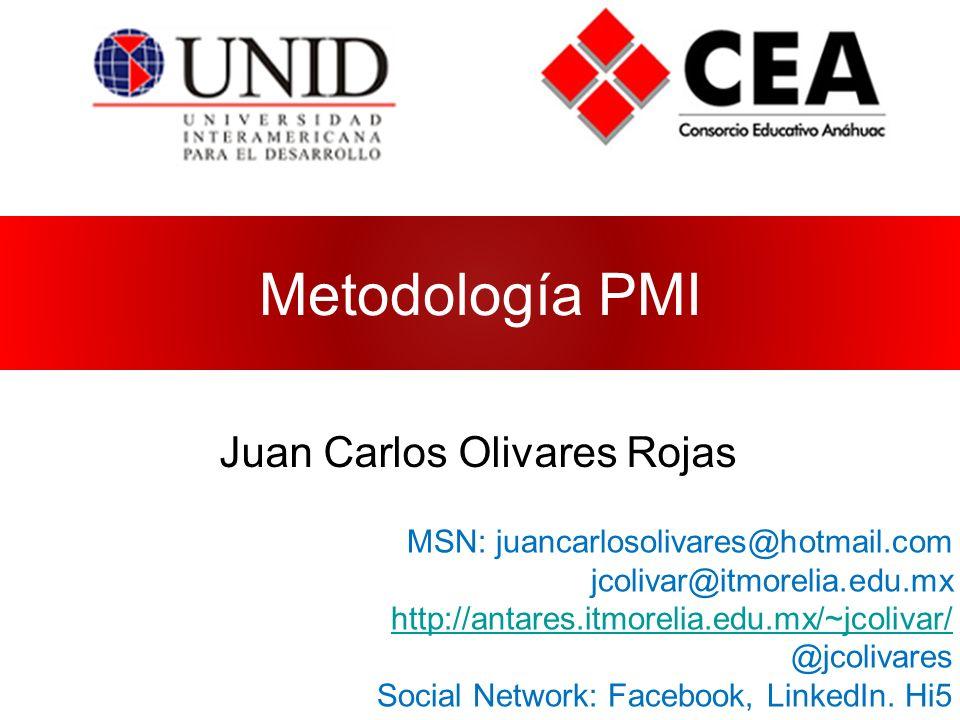 Metodología PMI Juan Carlos Olivares Rojas MSN: juancarlosolivares@hotmail.com jcolivar@itmorelia.edu.mx http://antares.itmorelia.edu.mx/~jcolivar/ @j