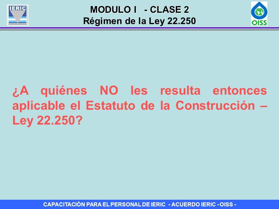 CAPACITACIÓN PARA EL PERSONAL DE IERIC - ACUERDO IERIC - OISS - ¿A quiénes NO les resulta entonces aplicable el Estatuto de la Construcción – Ley 22.2