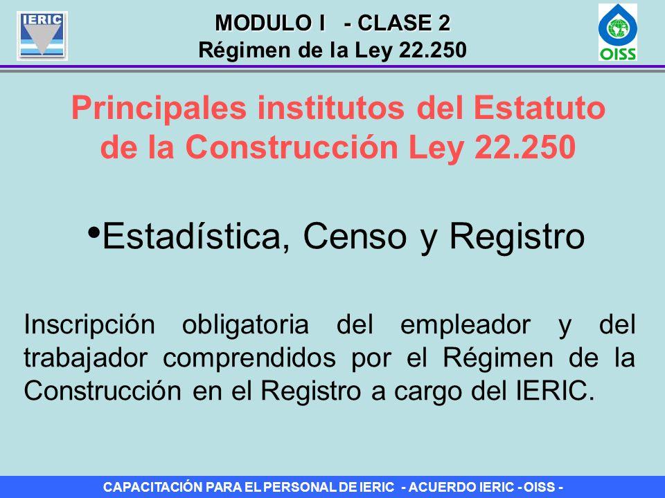CAPACITACIÓN PARA EL PERSONAL DE IERIC - ACUERDO IERIC - OISS - Principales institutos del Estatuto de la Construcción Ley 22.250 Estadística, Censo y