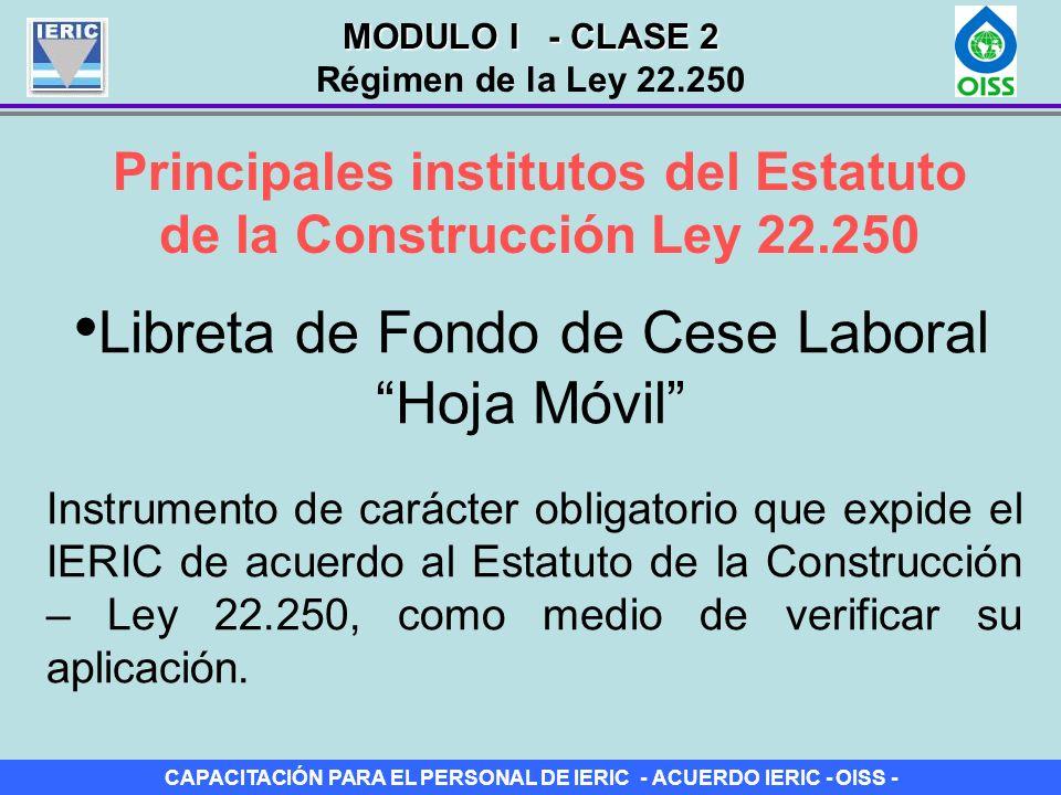 CAPACITACIÓN PARA EL PERSONAL DE IERIC - ACUERDO IERIC - OISS - Principales institutos del Estatuto de la Construcción Ley 22.250 Libreta de Fondo de