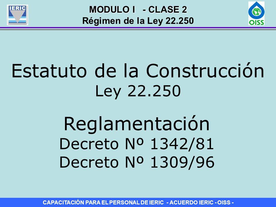 CAPACITACIÓN PARA EL PERSONAL DE IERIC - ACUERDO IERIC - OISS - Estatuto de la Construcción Ley 22.250 Reglamentación Decreto Nº 1342/81 Decreto Nº 13