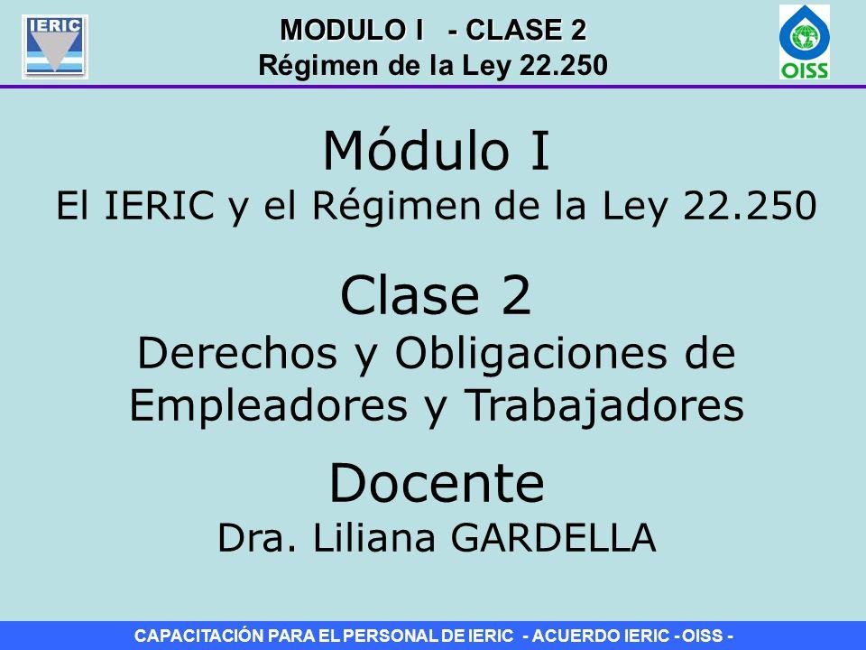 CAPACITACIÓN PARA EL PERSONAL DE IERIC - ACUERDO IERIC - OISS - Clase 2 Derechos y Obligaciones de Empleadores y Trabajadores Módulo I El IERIC y el R