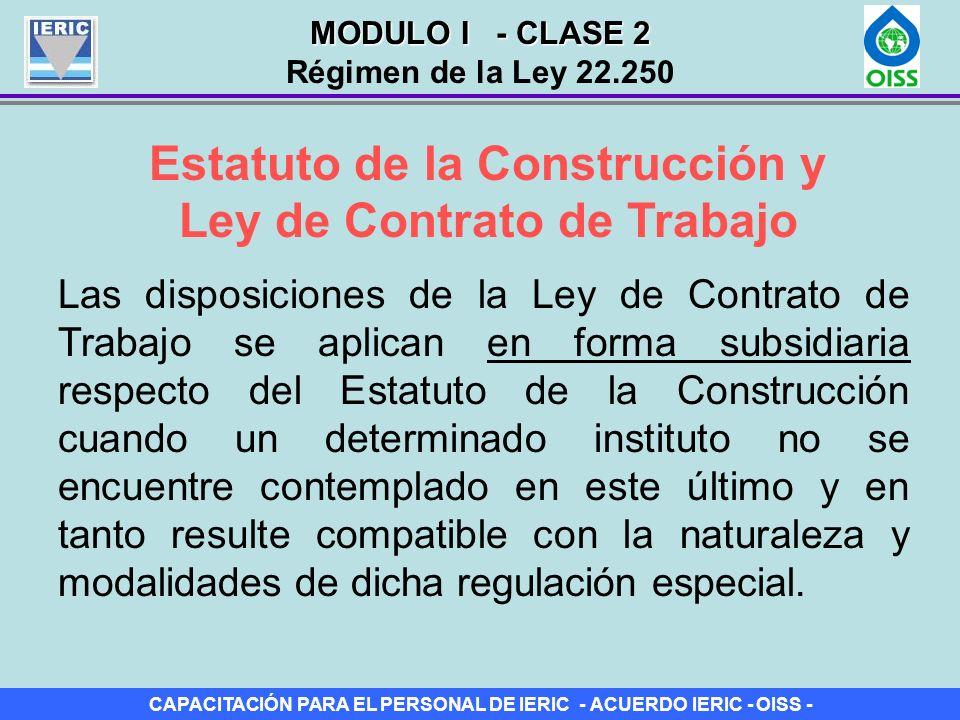 CAPACITACIÓN PARA EL PERSONAL DE IERIC - ACUERDO IERIC - OISS - ¿Corresponde la aplicación del Estatuto de la Construcción – Ley 22.250 a cualquier actividad que consista en la construcción, modificación, reparación, mantenimiento o demolición de una obra.