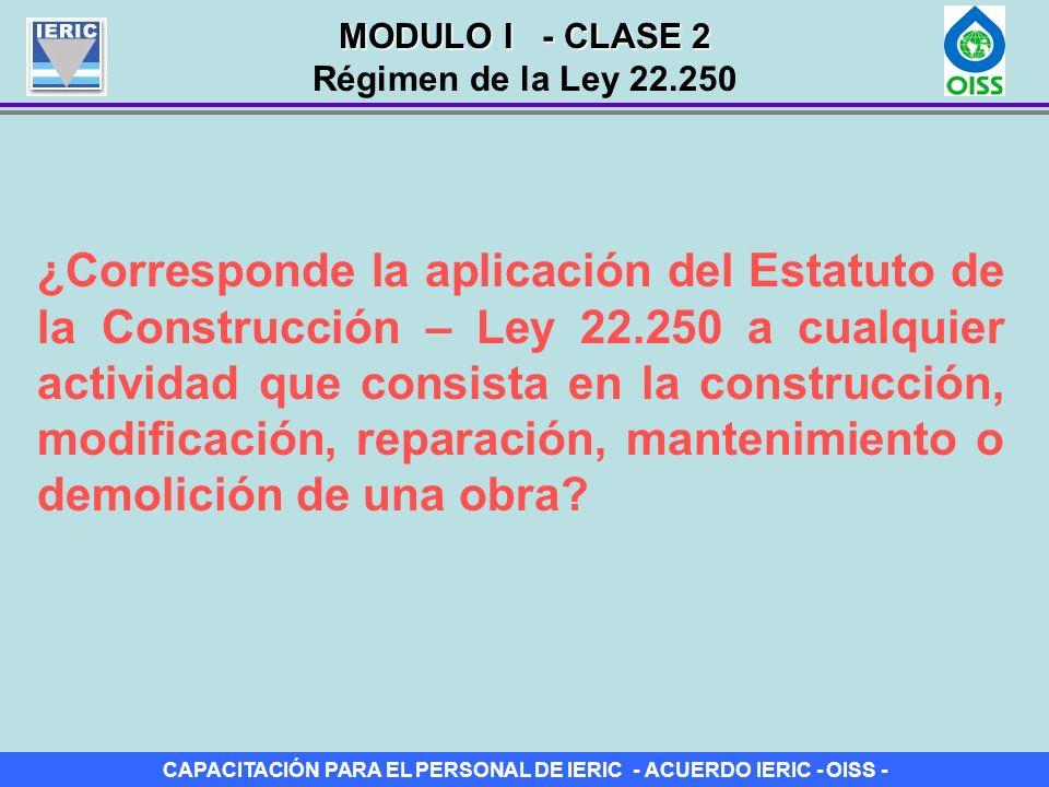 CAPACITACIÓN PARA EL PERSONAL DE IERIC - ACUERDO IERIC - OISS - ¿Corresponde la aplicación del Estatuto de la Construcción – Ley 22.250 a cualquier ac