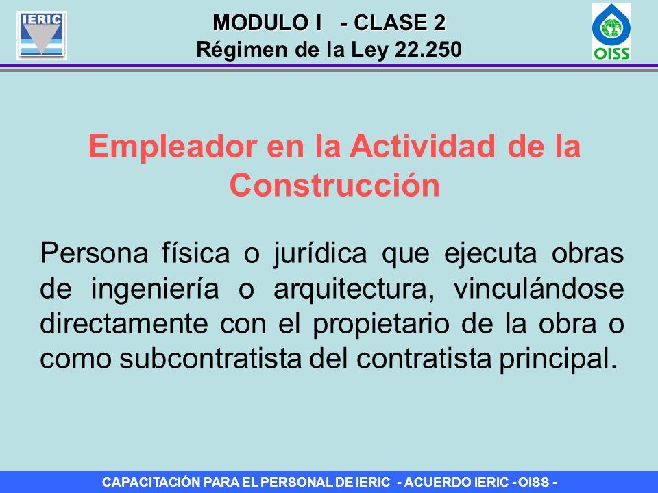 CAPACITACIÓN PARA EL PERSONAL DE IERIC - ACUERDO IERIC - OISS - Empleador en la Actividad de la Construcción Persona física o jurídica que ejecuta obr
