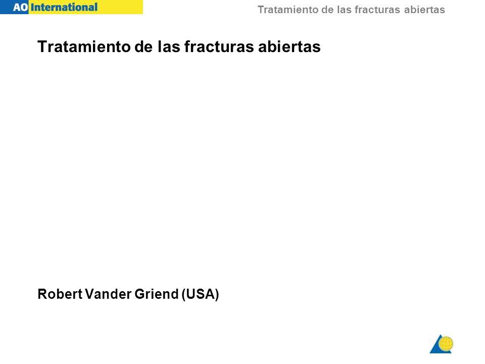 Tratamiento de las fracturas abiertas Tratamiento de las fracturas abiertas Robert Vander Griend (USA)