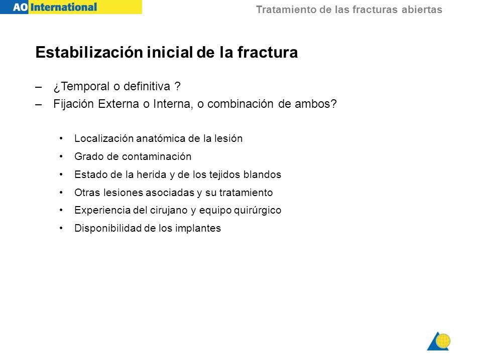 Tratamiento de las fracturas abiertas Estabilización inicial de la fractura –¿Temporal o definitiva ? –Fijación Externa o Interna, o combinación de am