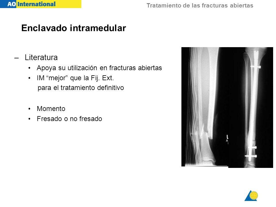 Tratamiento de las fracturas abiertas Enclavado intramedular –Literatura Apoya su utilización en fracturas abiertas IM mejor que la Fij. Ext. para el