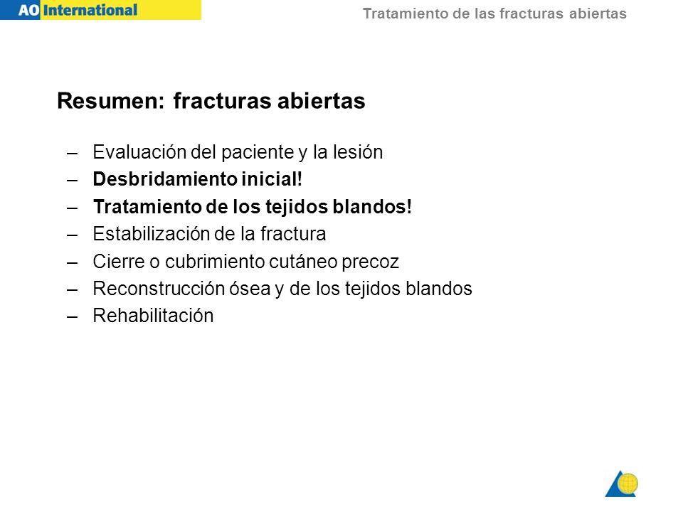 Tratamiento de las fracturas abiertas Resumen: fracturas abiertas –Evaluación del paciente y la lesión –Desbridamiento inicial! –Tratamiento de los te