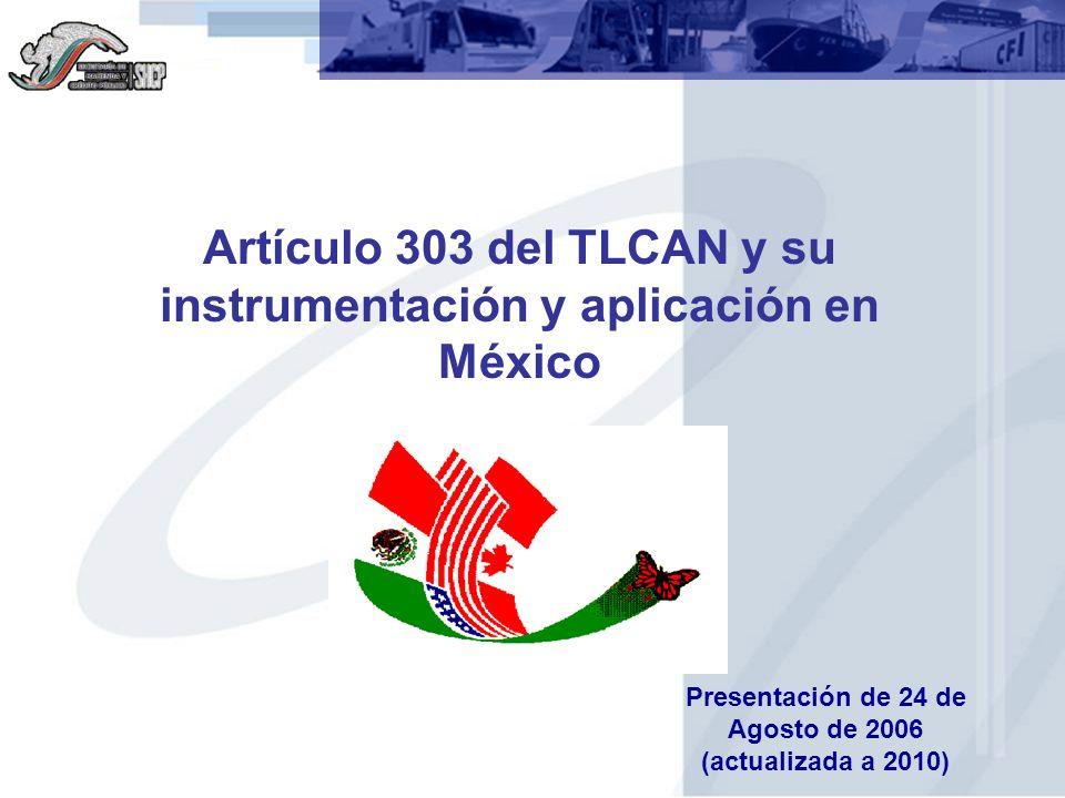 Artículo 303 del TLCAN y su instrumentación y aplicación en México Presentación de 24 de Agosto de 2006 (actualizada a 2010)