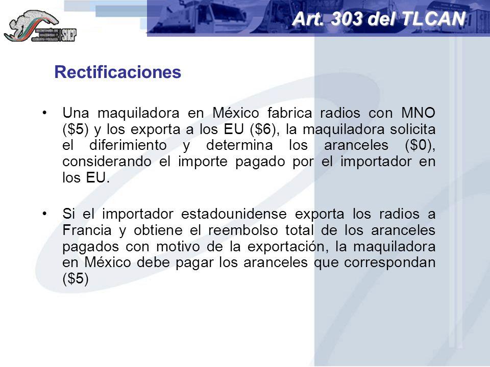 Rectificaciones Una maquiladora en México fabrica radios con MNO ($5) y los exporta a los EU ($6), la maquiladora solicita el diferimiento y determina
