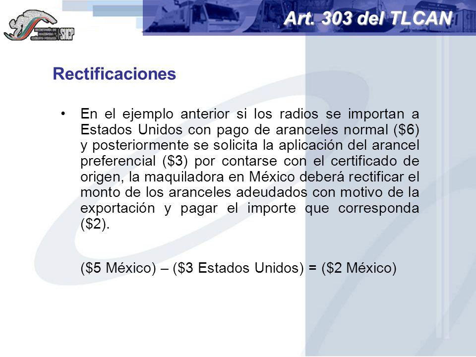 En el ejemplo anterior si los radios se importan a Estados Unidos con pago de aranceles normal ($6) y posteriormente se solicita la aplicación del ara