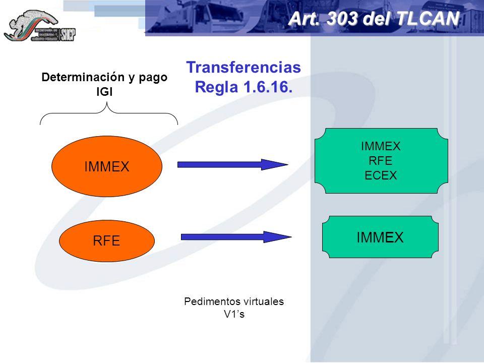 Transferencias Regla 1.6.16. Determinación y pago IGI Art. 303 del TLCAN IMMEX RFE ECEX RFE IMMEX Pedimentos virtuales V1s