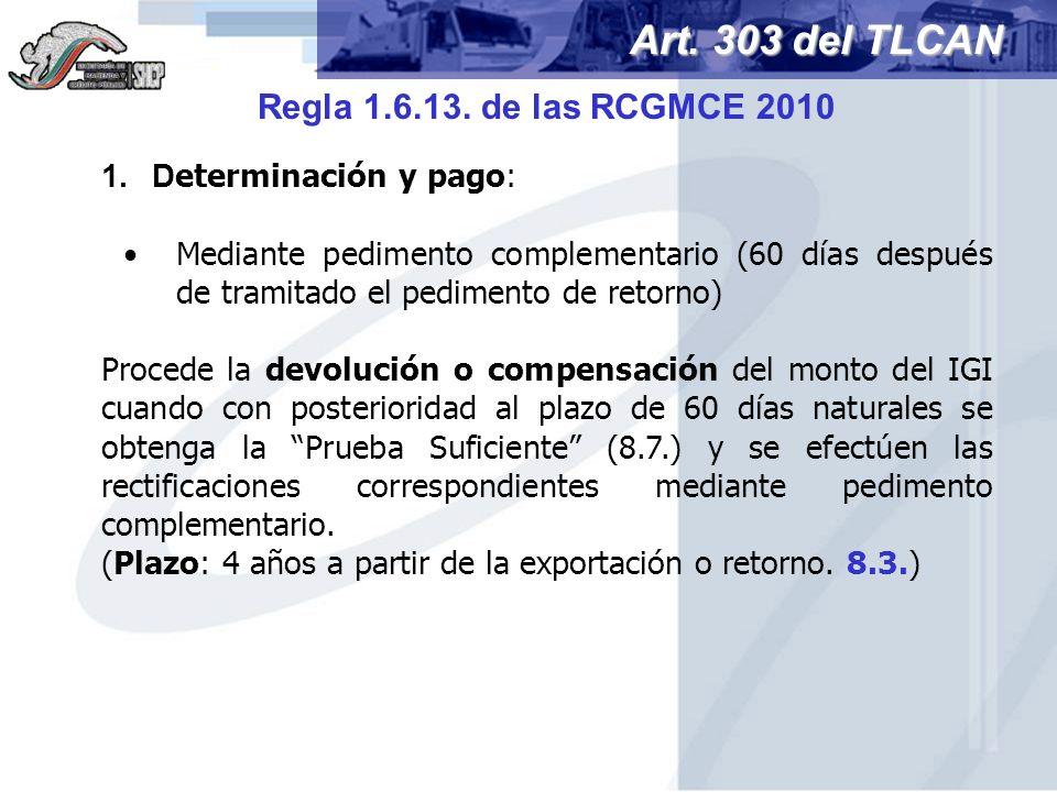1.D eterminación y pago: Mediante pedimento complementario (60 días después de tramitado el pedimento de retorno) Procede la devolución o compensación