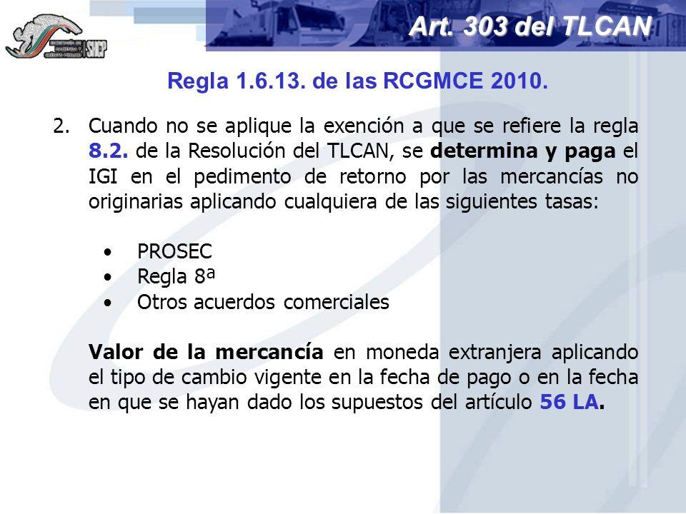 2.Cuando no se aplique la exención a que se refiere la regla 8.2. de la Resolución del TLCAN, se determina y paga el IGI en el pedimento de retorno po