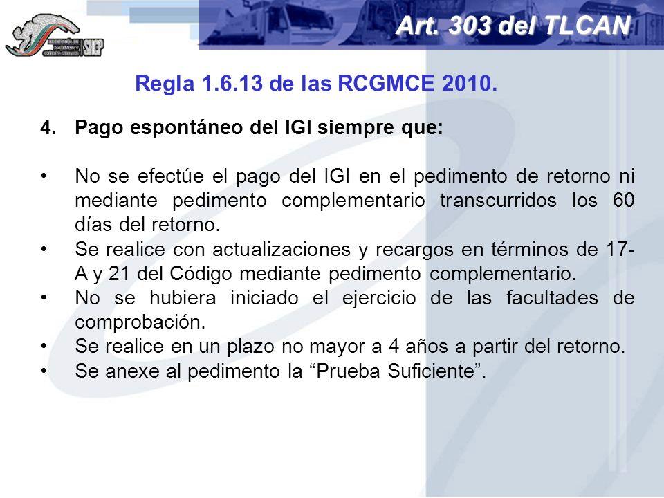 4.Pago espontáneo del IGI siempre que: No se efectúe el pago del IGI en el pedimento de retorno ni mediante pedimento complementario transcurridos los