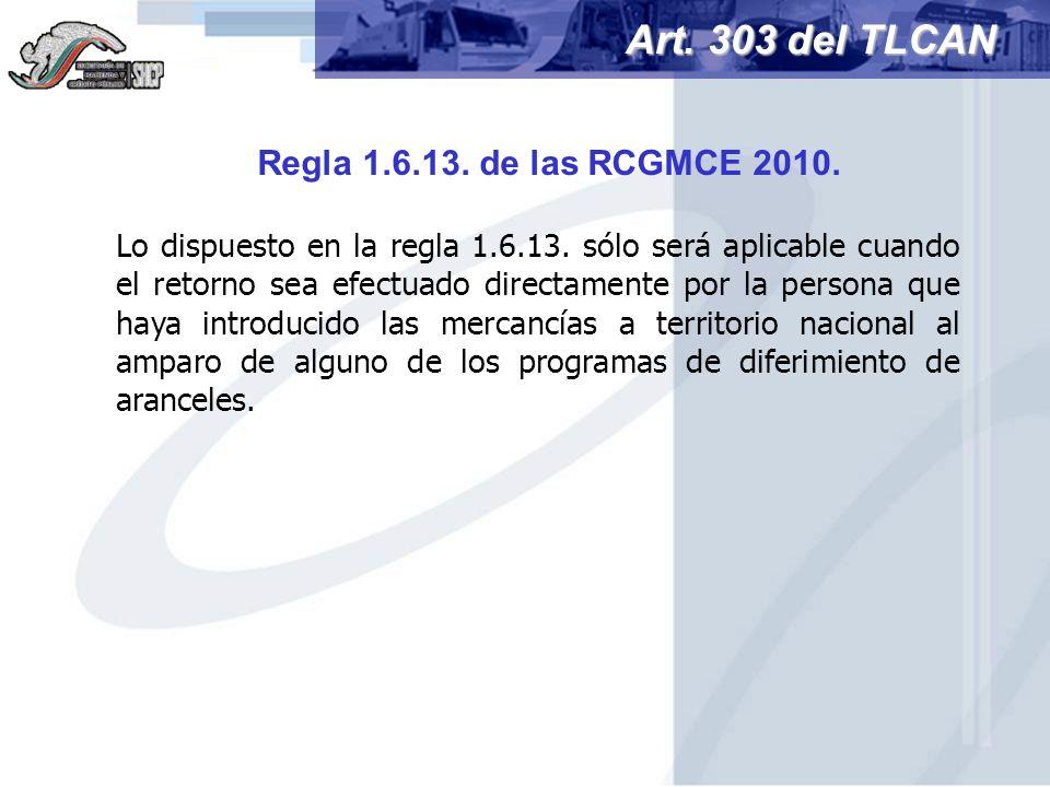 Lo dispuesto en la regla 1.6.13. sólo será aplicable cuando el retorno sea efectuado directamente por la persona que haya introducido las mercancías a