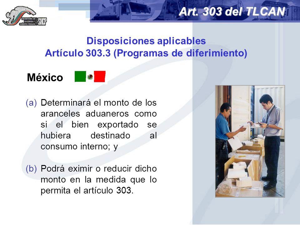 Disposiciones aplicables Artículo 303.3 (Programas de diferimiento) Art. 303 del TLCAN México (a)Determinará el monto de los aranceles aduaneros como
