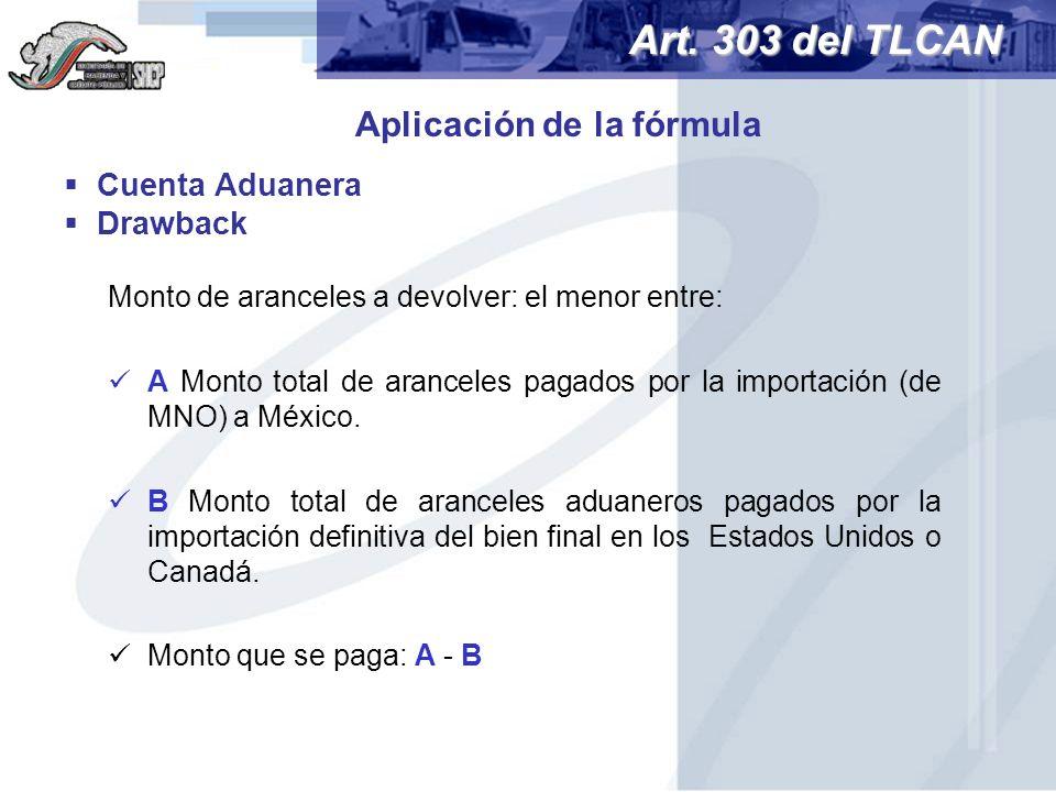 Cuenta Aduanera Drawback Monto de aranceles a devolver: el menor entre: A Monto total de aranceles pagados por la importación (de MNO) a México. B Mon