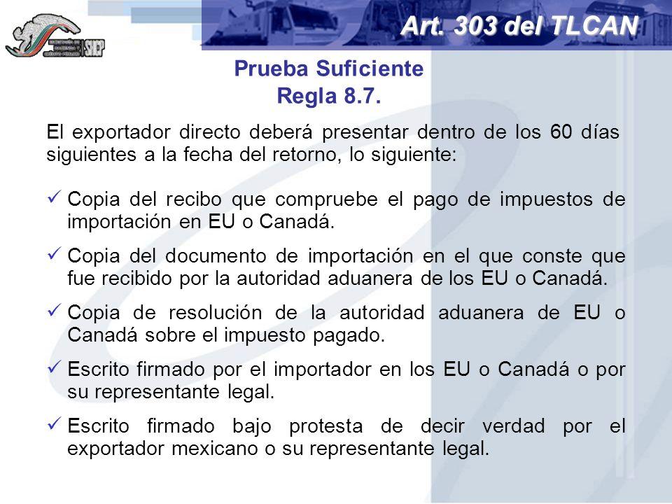 Prueba Suficiente Regla 8.7. El exportador directo deberá presentar dentro de los 60 días siguientes a la fecha del retorno, lo siguiente: Copia del r
