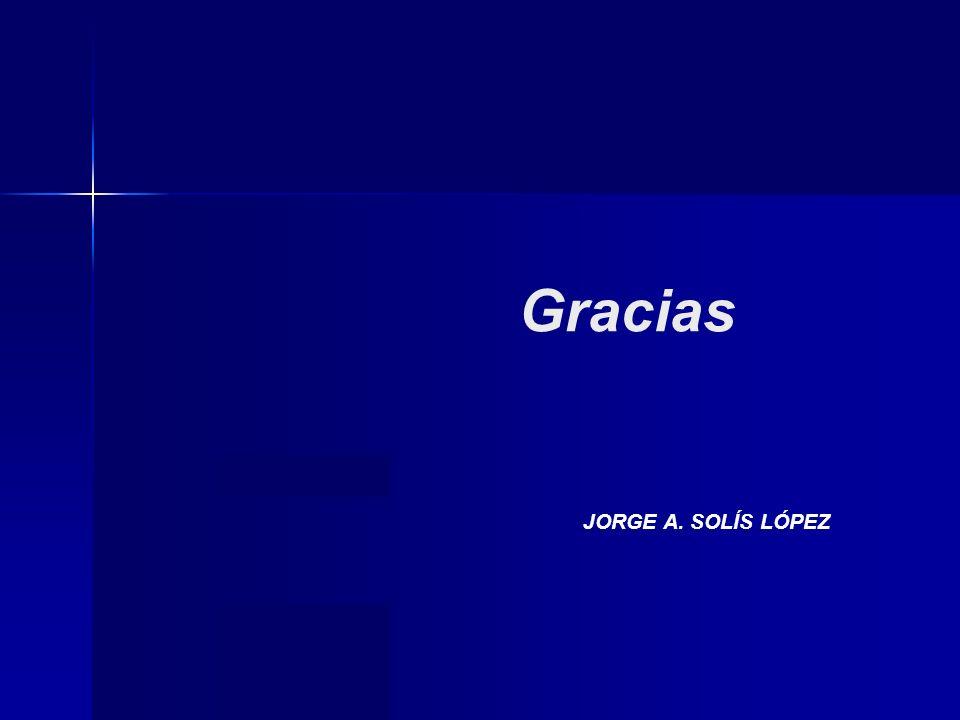 Gracias JORGE A. SOLÍS LÓPEZ