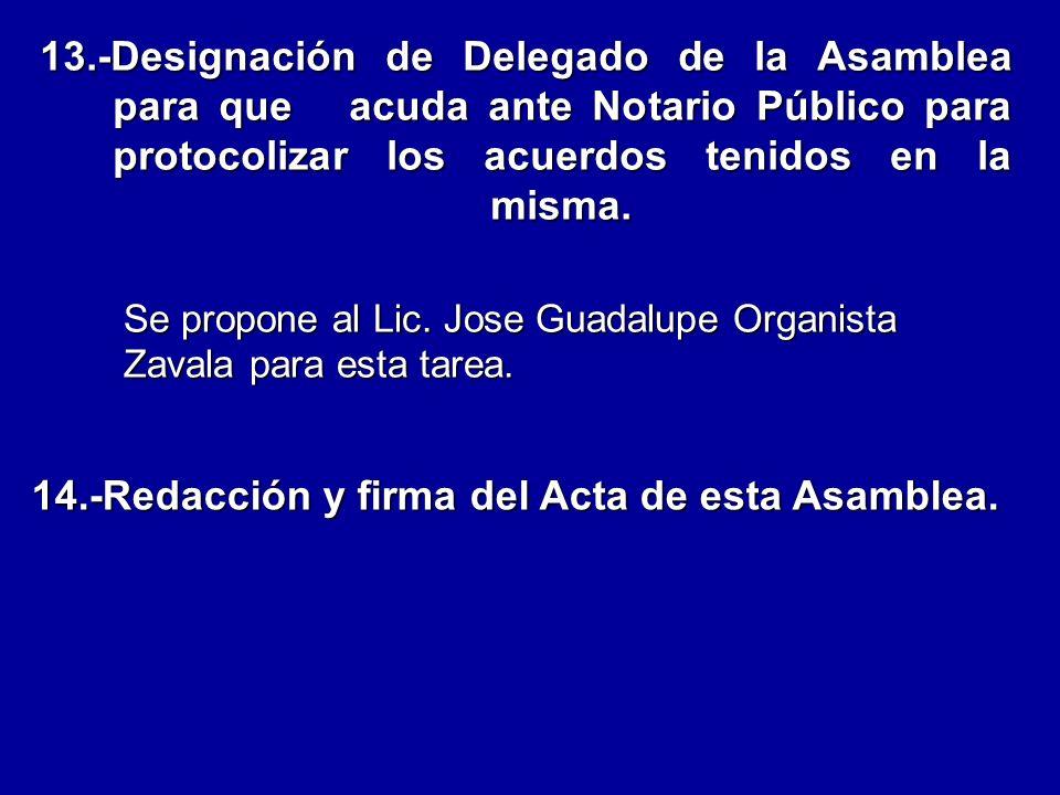 13.-Designación de Delegado de la Asamblea para que acuda ante Notario Público para protocolizar los acuerdos tenidos en la misma.