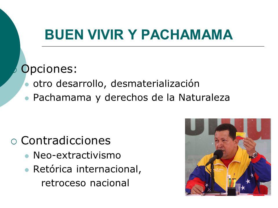 BUEN VIVIR Y PACHAMAMA Opciones: otro desarrollo, desmaterialización Pachamama y derechos de la Naturaleza Contradicciones Neo-extractivismo Retórica