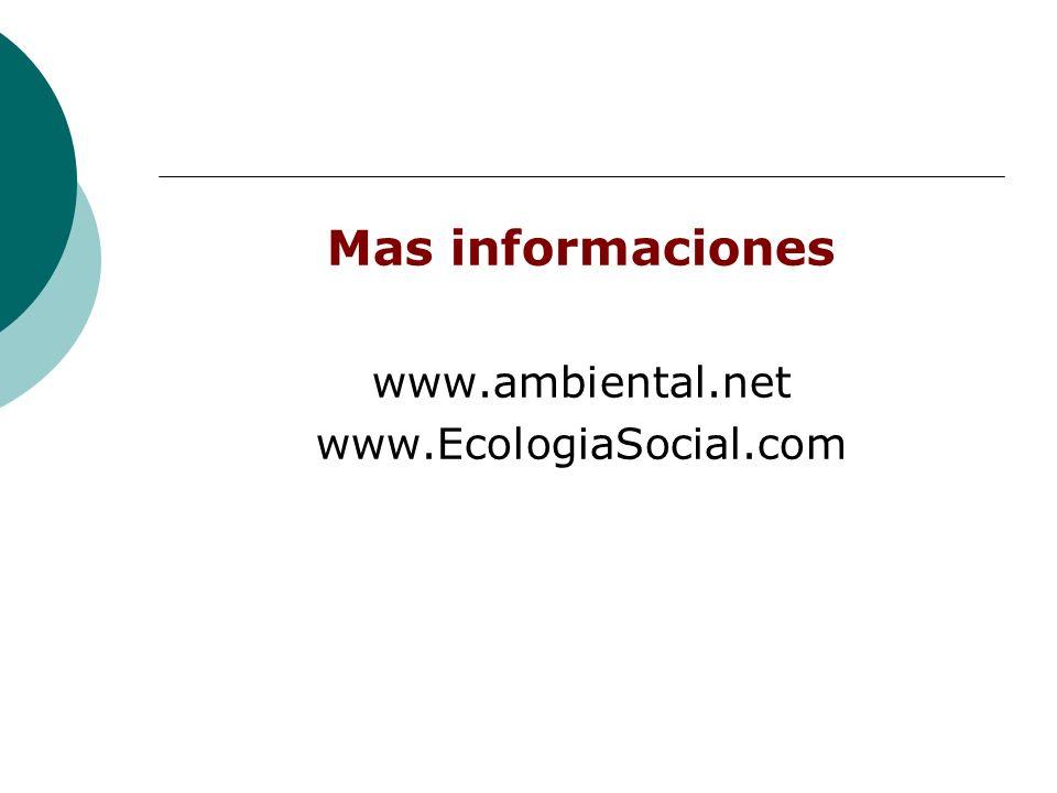 Mas informaciones www.ambiental.net www.EcologiaSocial.com