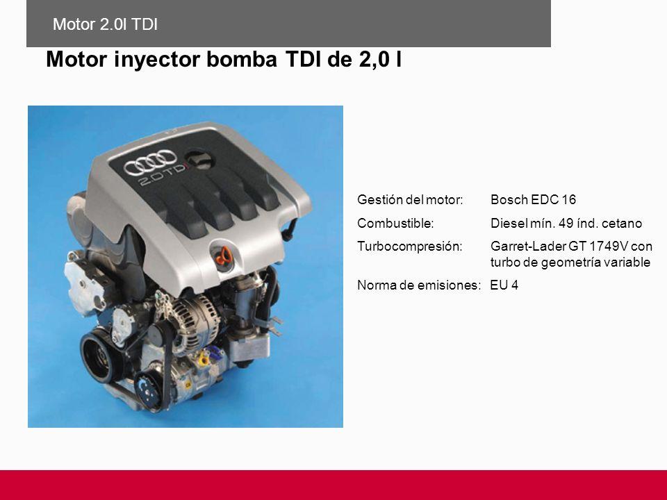 Motor inyector bomba TDI de 2,0 l Gestión del motor:Bosch EDC 16 Combustible:Diesel mín. 49 índ. cetano Turbocompresión: Garret-Lader GT 1749V con tur